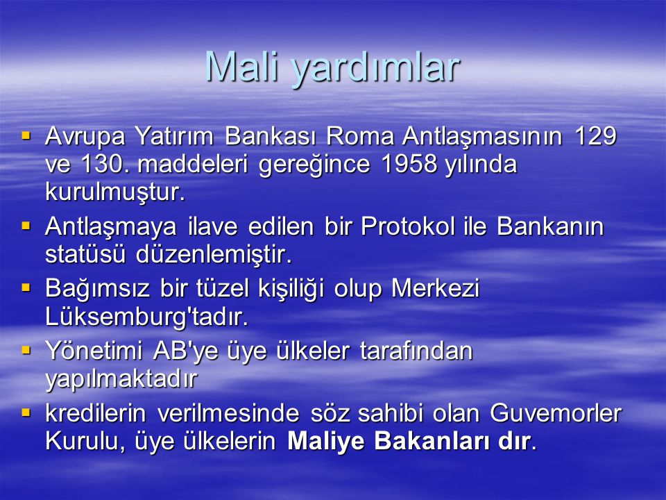 Mali yardımlar  Avrupa Yatırım Bankası Roma Antlaşmasının 129 ve 130. maddeleri gereğince 1958 yılında kurulmuştur.  Antlaşmaya ilave edilen bir Pro