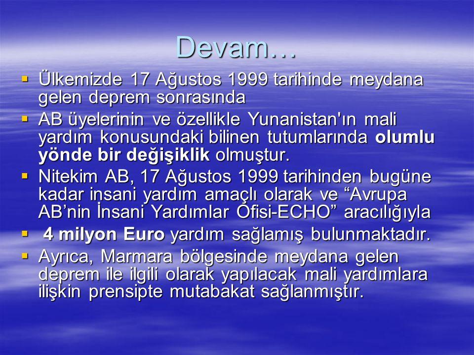 Devam…  Ülkemizde 17 Ağustos 1999 tarihinde meydana gelen deprem sonrasında  AB üyelerinin ve özellikle Yunanistan'ın mali yardım konusundaki biline