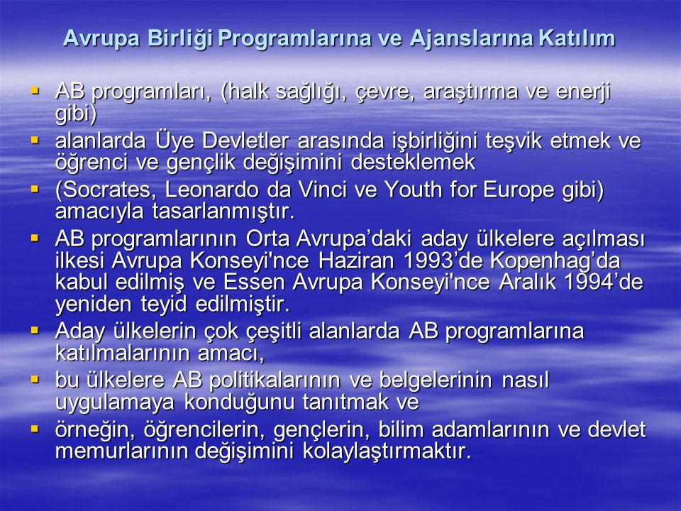 Avrupa Birliği Programlarına ve Ajanslarına Katılım  AB programları, (halk sağlığı, çevre, araştırma ve enerji gibi)  alanlarda Üye Devletler arasın