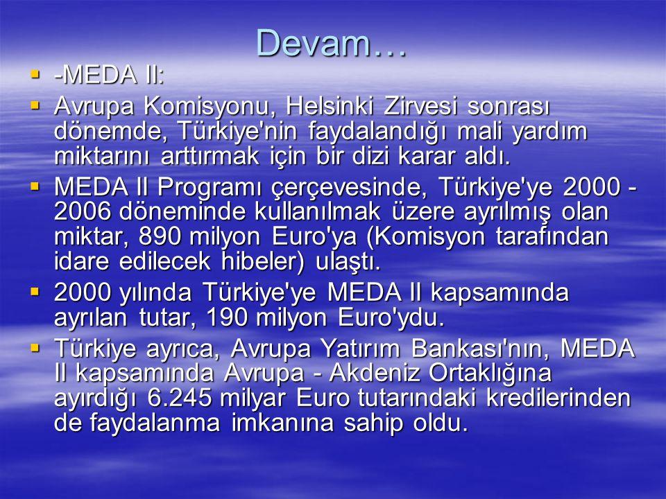 Devam…  -MEDA II:  Avrupa Komisyonu, Helsinki Zirvesi sonrası dönemde, Türkiye'nin faydalandığı mali yardım miktarını arttırmak için bir dizi karar