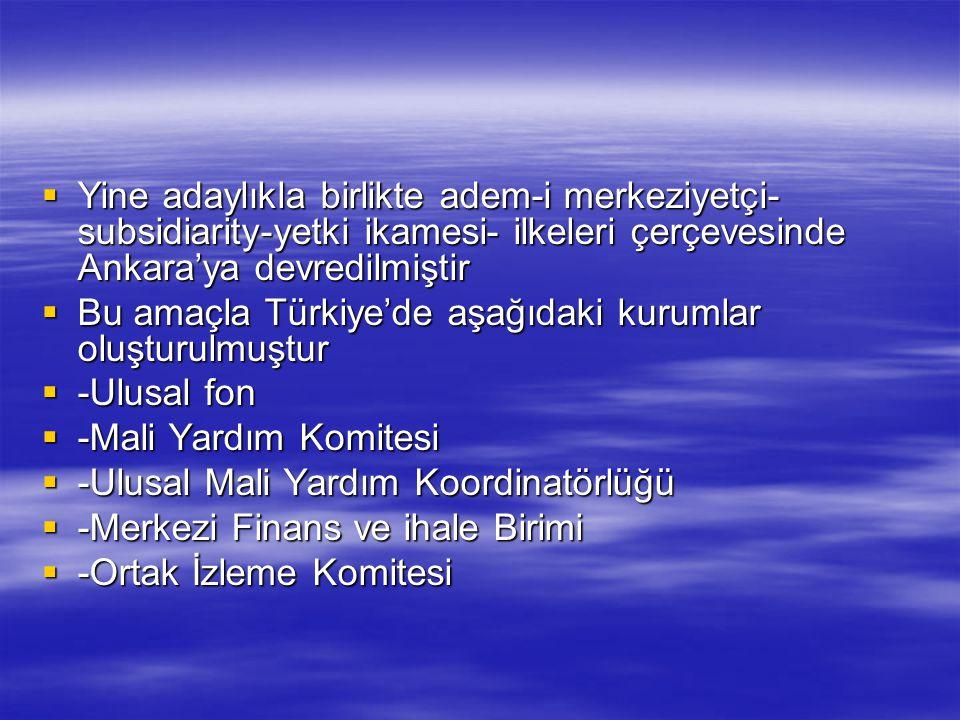  Yine adaylıkla birlikte adem-i merkeziyetçi- subsidiarity-yetki ikamesi- ilkeleri çerçevesinde Ankara'ya devredilmiştir  Bu amaçla Türkiye'de aşağı