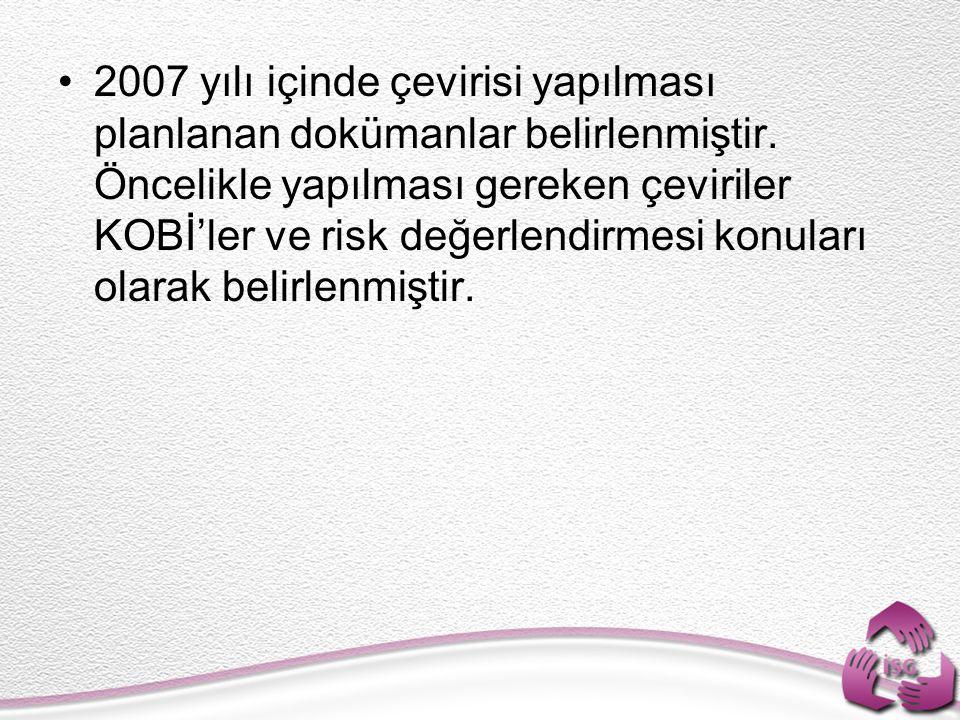 2007 yılı içinde çevirisi yapılması planlanan dokümanlar belirlenmiştir. Öncelikle yapılması gereken çeviriler KOBİ'ler ve risk değerlendirmesi konula
