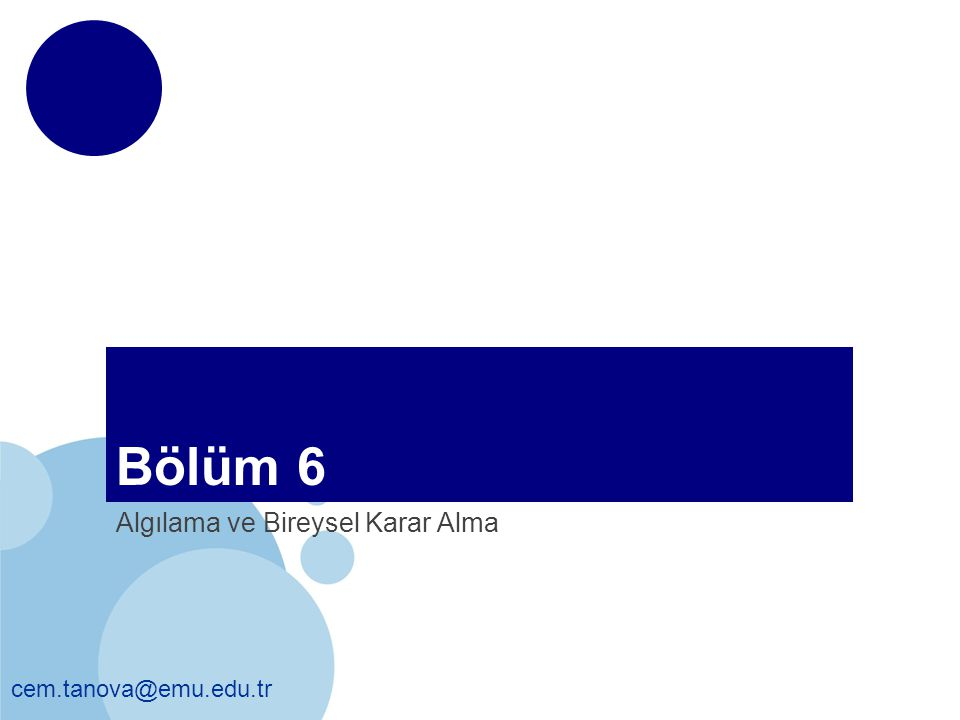 cem.tanova@emu.edu.tr Bölüm 6 Algılama ve Bireysel Karar Alma
