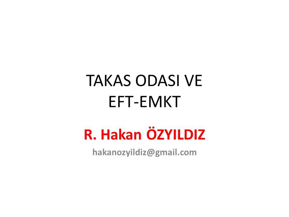 TAKAS ODASI VE EFT-EMKT R. Hakan ÖZYILDIZ hakanozyildiz@gmail.com