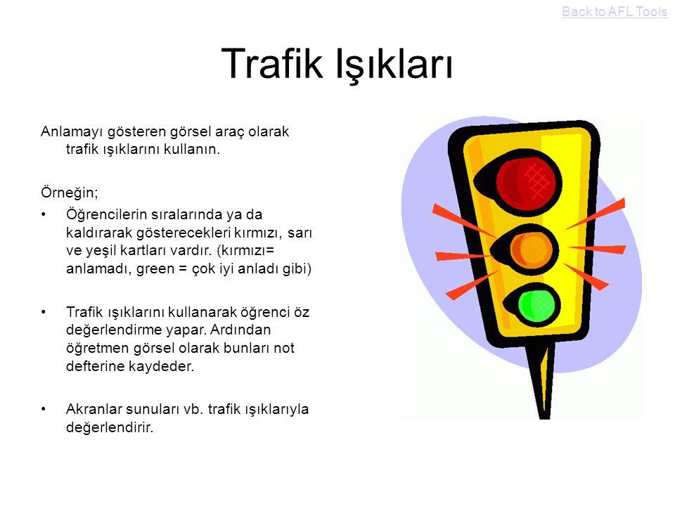 Trafik Işıkları Anlamayı gösteren görsel araç olarak trafik ışıklarını kullanın. Örneğin; Öğrencilerin sıralarında ya da kaldırarak gösterecekleri kır