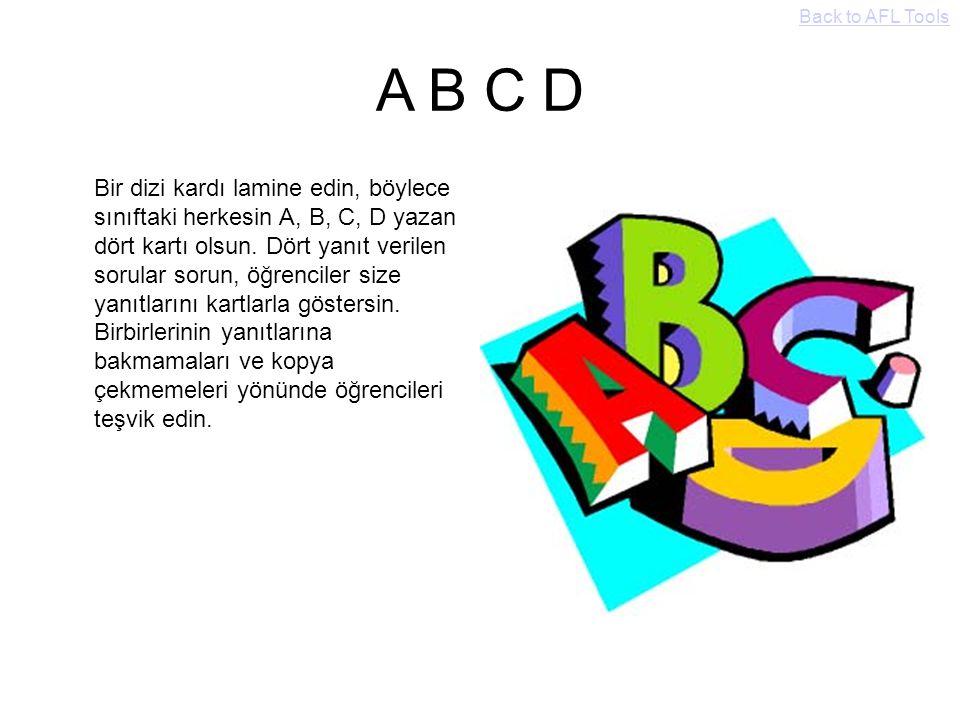A B C D Bir dizi kardı lamine edin, böylece sınıftaki herkesin A, B, C, D yazan dört kartı olsun. Dört yanıt verilen sorular sorun, öğrenciler size ya