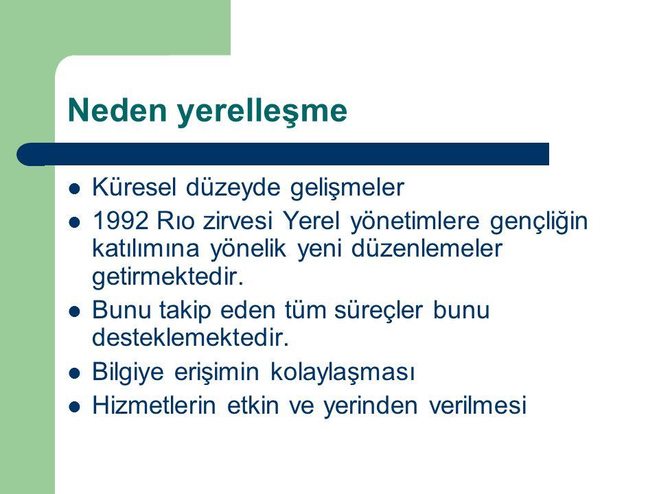 Neden Yerelleşme ve Yeniden Yapılanma Türkiye'deki son yıllardaki demokratikleşme Kamu reformunun yeniden yapılandarma süreci Yerel yönetimlerin yetki ve sorumluluklarının artırılması Avrupa Birliği ile müzakerelerin başlaması