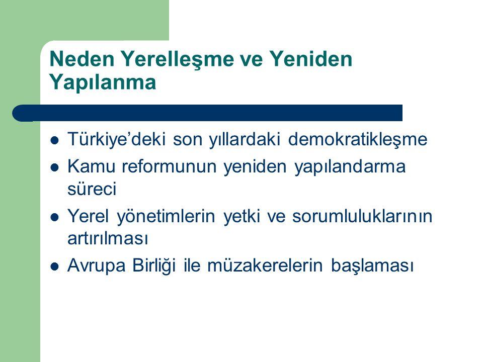 Neden Yerelleşme ve Yeniden Yapılanma Türkiye'deki son yıllardaki demokratikleşme Kamu reformunun yeniden yapılandarma süreci Yerel yönetimlerin yetki