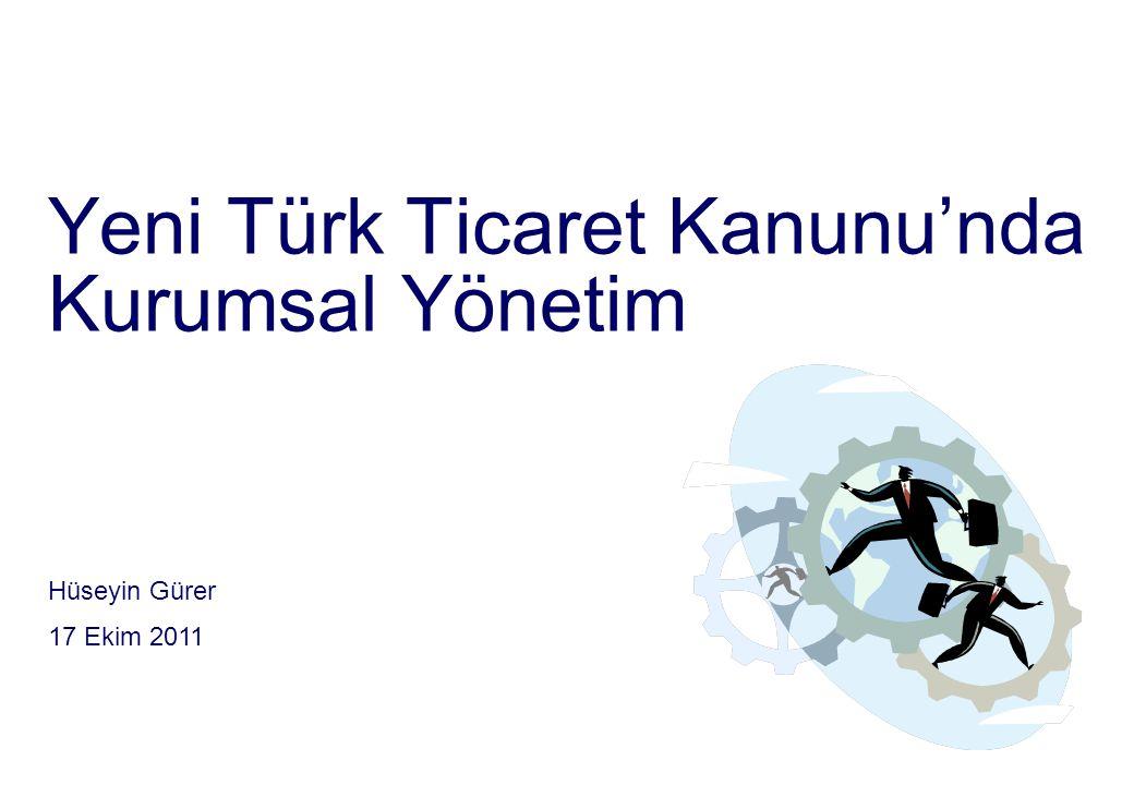 Yeni Türk Ticaret Kanunu'nda Kurumsal Yönetim Hüseyin Gürer 17 Ekim 2011