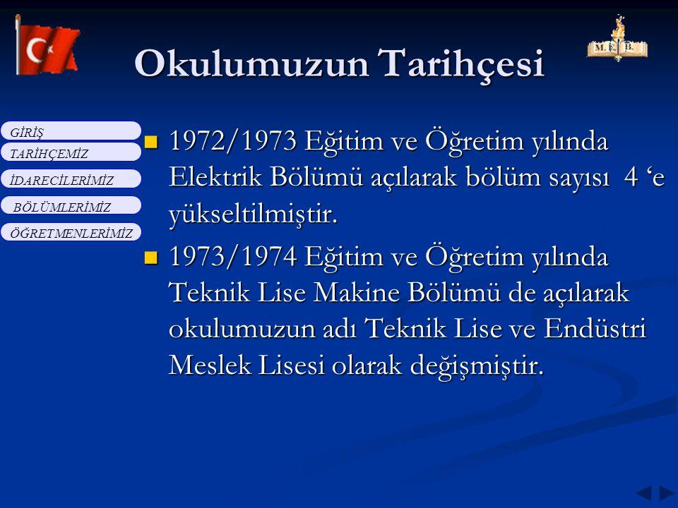 1972/1973 Eğitim ve Öğretim yılında Elektrik Bölümü açılarak bölüm sayısı 4 'e yükseltilmiştir. 1973/1974 Eğitim ve Öğretim yılında Teknik Lise Makine