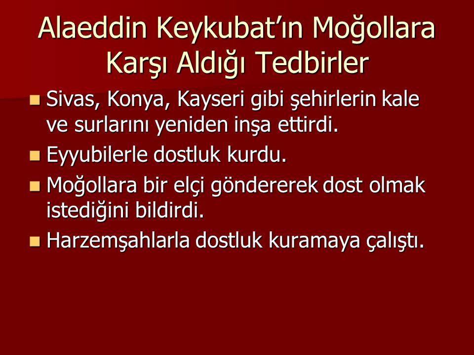 Alaeddin Keykubat'ın Moğollara Karşı Aldığı Tedbirler Sivas, Konya, Kayseri gibi şehirlerin kale ve surlarını yeniden inşa ettirdi.