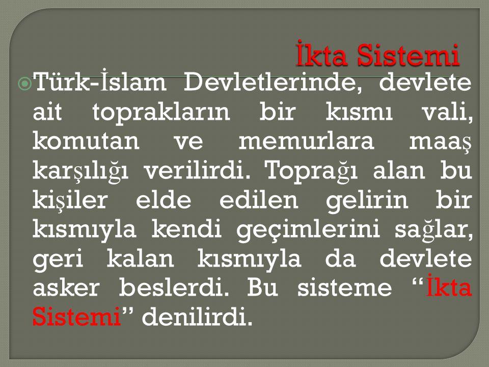  Türk- İ slam Devletlerinde, devlete ait toprakların bir kısmı vali, komutan ve memurlara maa ş kar ş ılı ğ ı verilirdi.