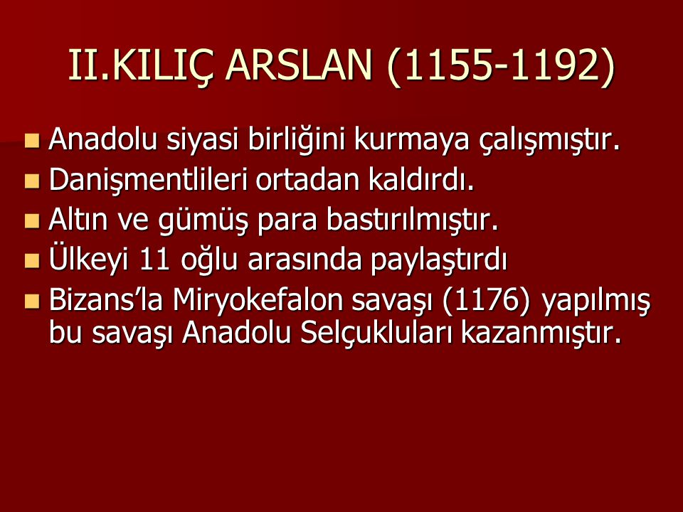 II.KILIÇ ARSLAN (1155-1192) Anadolu siyasi birliğini kurmaya çalışmıştır.