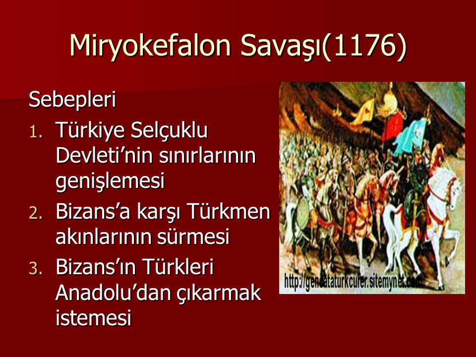 Miryokefalon Savaşı(1176) Sebepleri 1.Türkiye Selçuklu Devleti'nin sınırlarının genişlemesi 2.