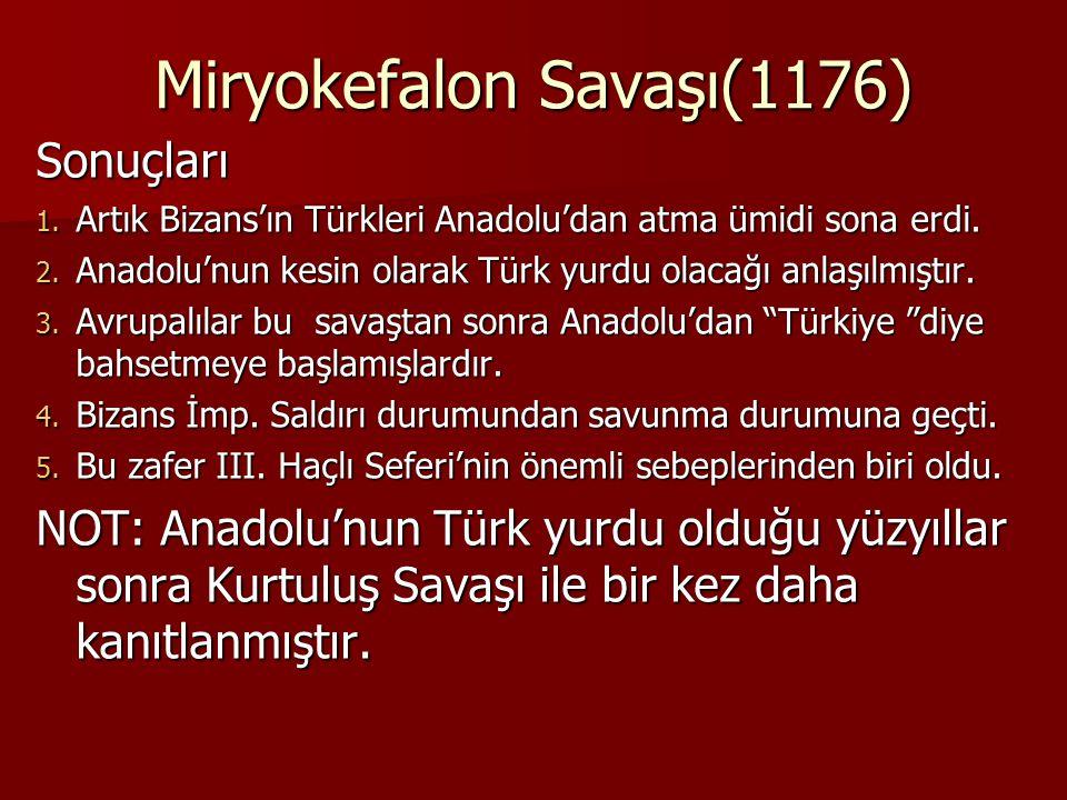 Miryokefalon Savaşı(1176) Sonuçları 1.Artık Bizans'ın Türkleri Anadolu'dan atma ümidi sona erdi.