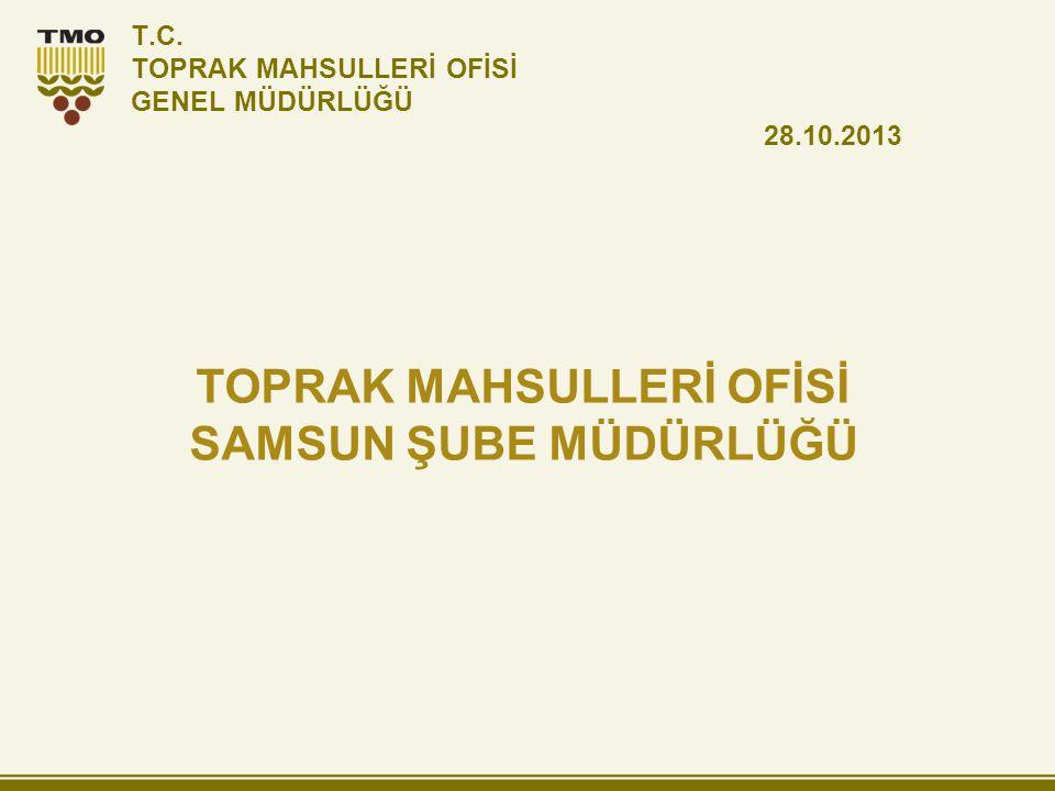 T.C. TOPRAK MAHSULLERİ OFİSİ GENEL MÜDÜRLÜĞÜ 28.10.2013 TOPRAK MAHSULLERİ OFİSİ SAMSUN ŞUBE MÜDÜRLÜĞÜ