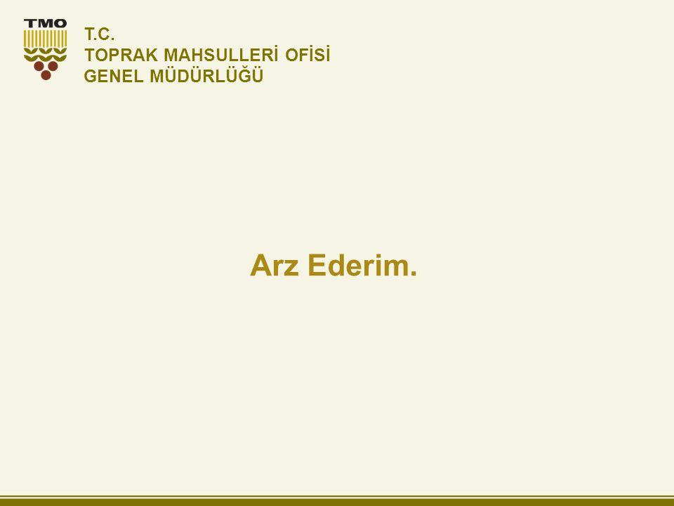 Arz Ederim. T.C. TOPRAK MAHSULLERİ OFİSİ GENEL MÜDÜRLÜĞÜ