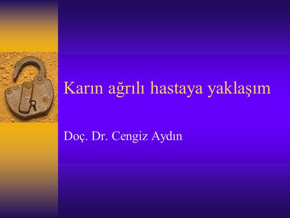 Karın ağrılı hastaya yaklaşım Doç. Dr. Cengiz Aydın