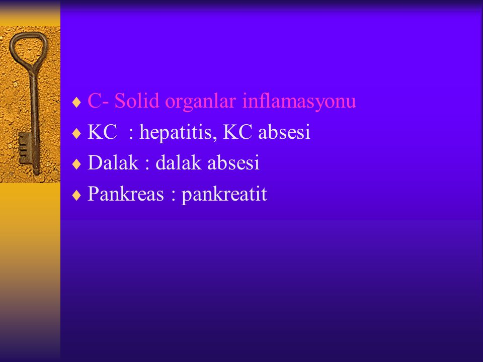  C- Solid organlar inflamasyonu  KC : hepatitis, KC absesi  Dalak : dalak absesi  Pankreas : pankreatit