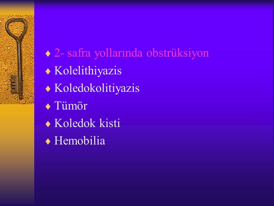  2- safra yollarında obstrüksiyon  Kolelithiyazis  Koledokolitiyazis  Tümör  Koledok kisti  Hemobilia