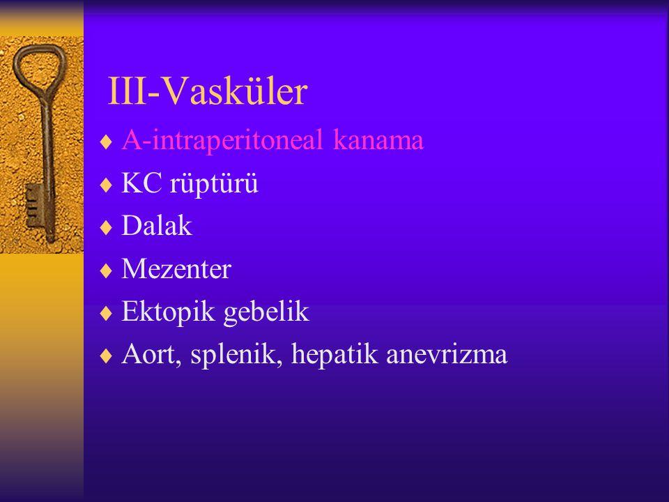 III-Vasküler  A-intraperitoneal kanama  KC rüptürü  Dalak  Mezenter  Ektopik gebelik  Aort, splenik, hepatik anevrizma