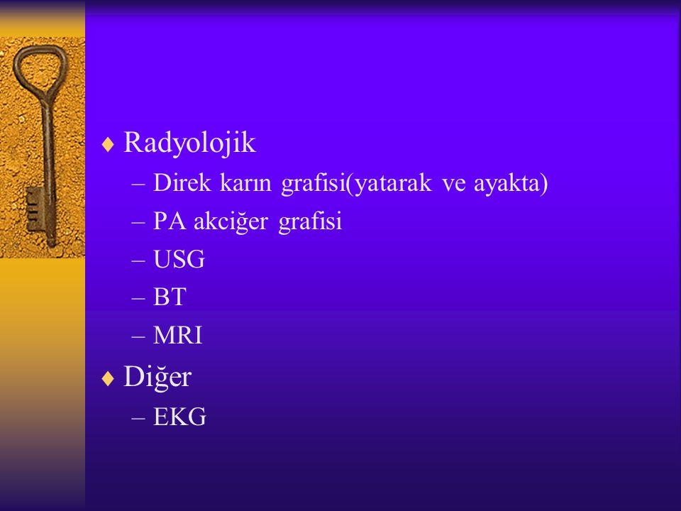  Radyolojik –Direk karın grafisi(yatarak ve ayakta) –PA akciğer grafisi –USG –BT –MRI  Diğer –EKG
