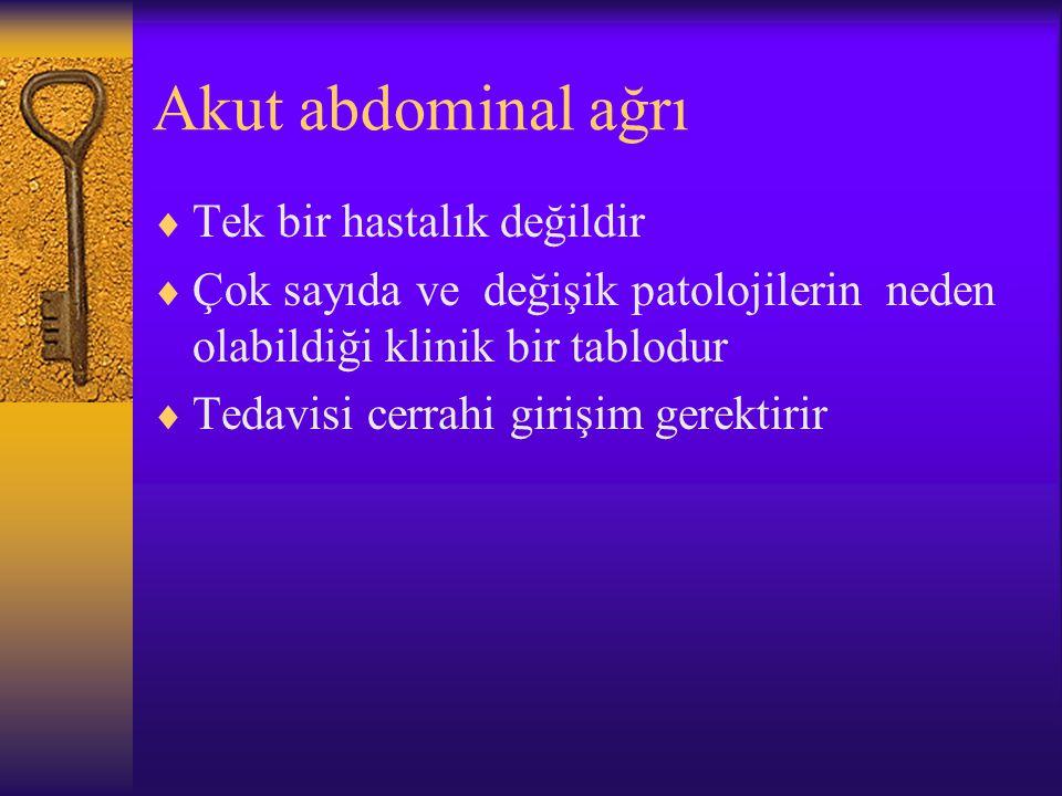 Akut abdominal ağrı  Tek bir hastalık değildir  Çok sayıda ve değişik patolojilerin neden olabildiği klinik bir tablodur  Tedavisi cerrahi girişim gerektirir