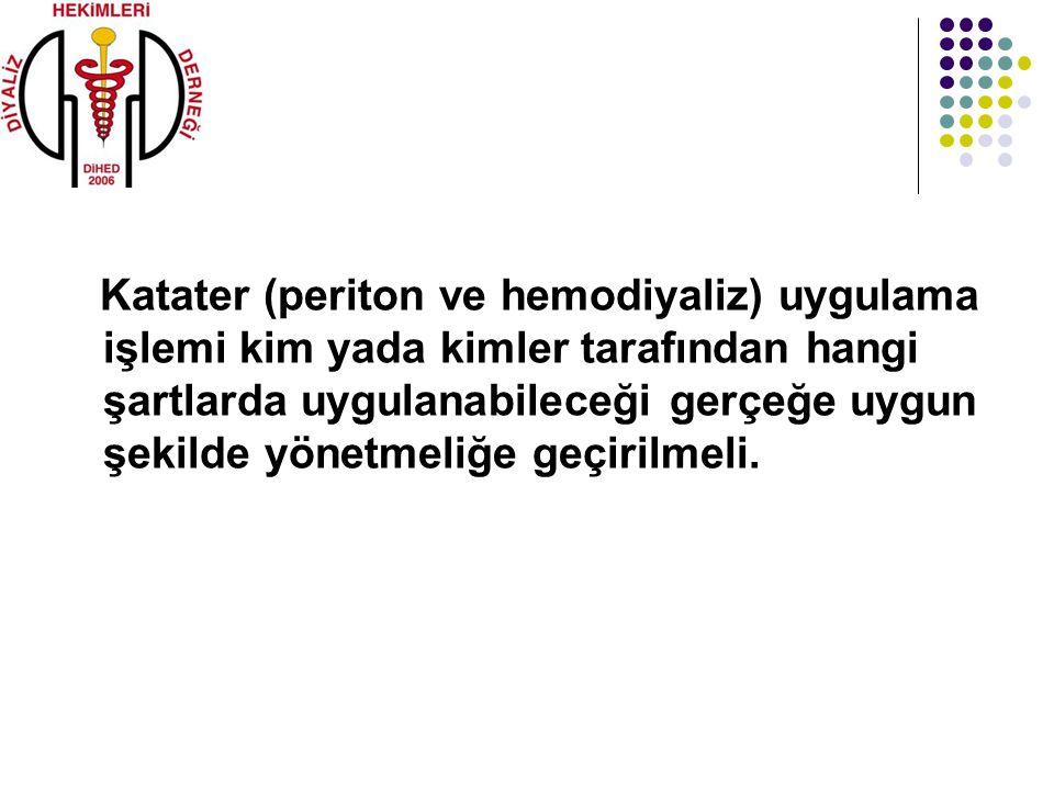 Katater (periton ve hemodiyaliz) uygulama işlemi kim yada kimler tarafından hangi şartlarda uygulanabileceği gerçeğe uygun şekilde yönetmeliğe geçirilmeli.
