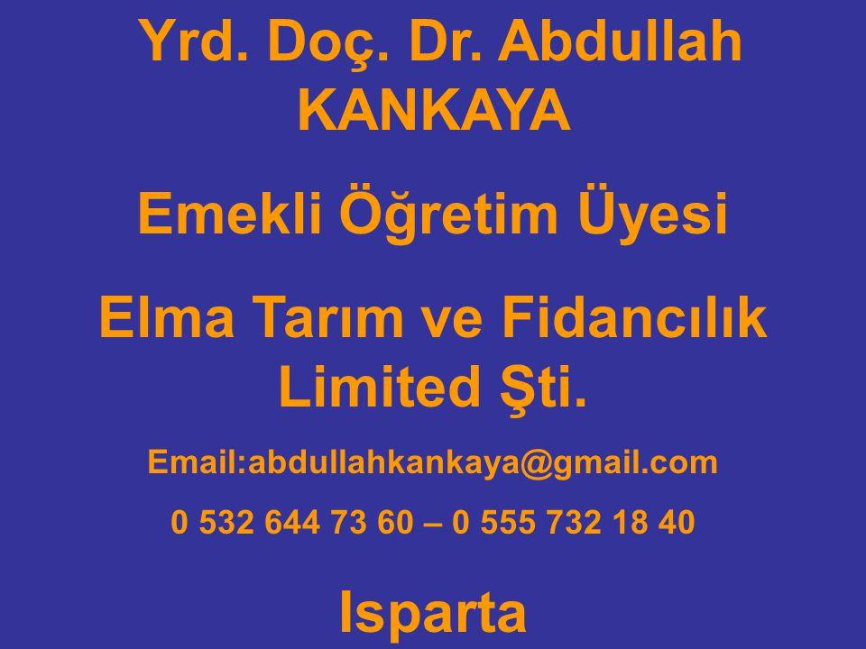 Yrd. Doç. Dr. Abdullah KANKAYA Emekli Öğretim Üyesi Elma Tarım ve Fidancılık Limited Şti. Email:abdullahkankaya@gmail.com 0 532 644 73 60 – 0 555 732