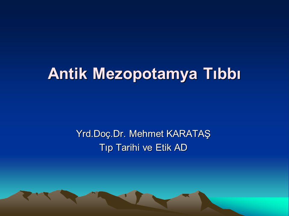 Antik Mezopotamya Tıbbı Yrd.Doç.Dr. Mehmet KARATAŞ Tıp Tarihi ve Etik AD