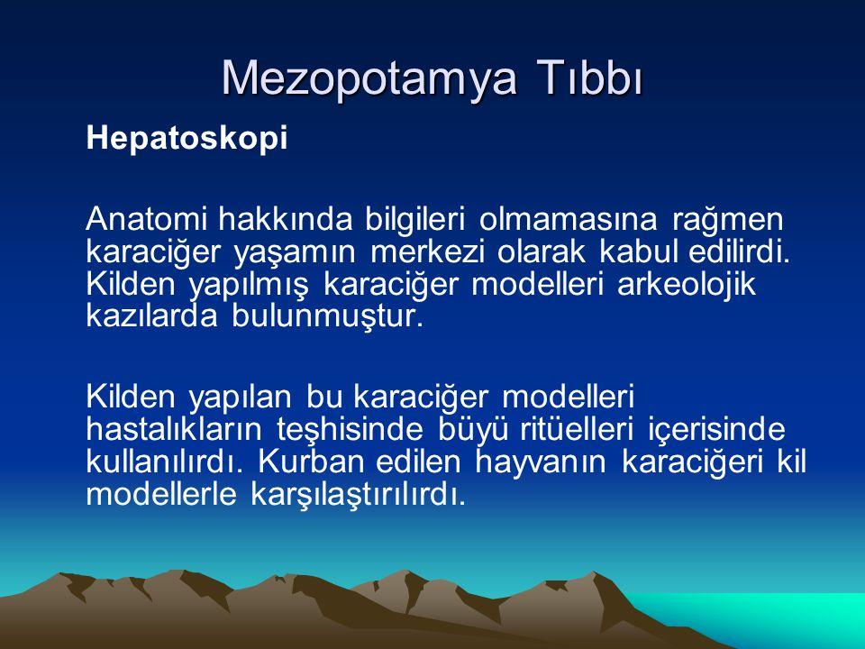 Mezopotamya Tıbbı Hepatoskopi Anatomi hakkında bilgileri olmamasına rağmen karaciğer yaşamın merkezi olarak kabul edilirdi. Kilden yapılmış karaciğer