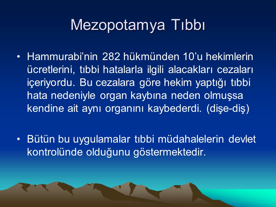Mezopotamya Tıbbı Hammurabi'nin 282 hükmünden 10'u hekimlerin ücretlerini, tıbbi hatalarla ilgili alacakları cezaları içeriyordu. Bu cezalara göre hek