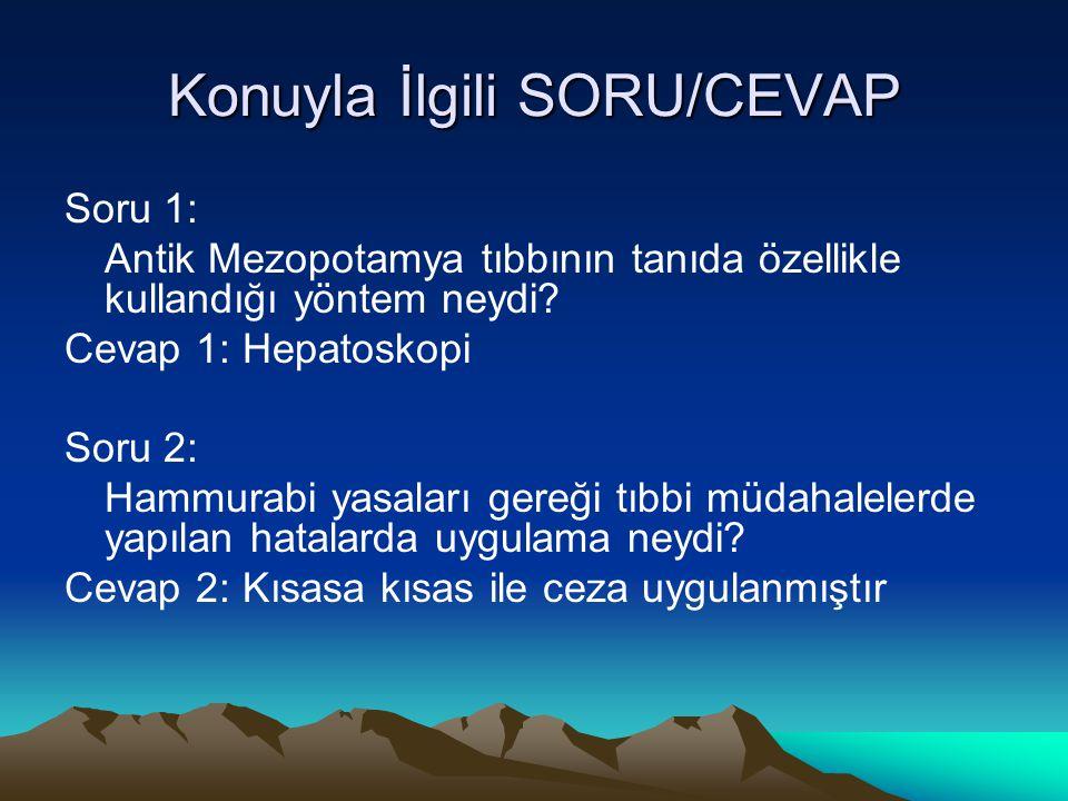 Konuyla İlgili SORU/CEVAP Soru 1: Antik Mezopotamya tıbbının tanıda özellikle kullandığı yöntem neydi? Cevap 1: Hepatoskopi Soru 2: Hammurabi yasaları