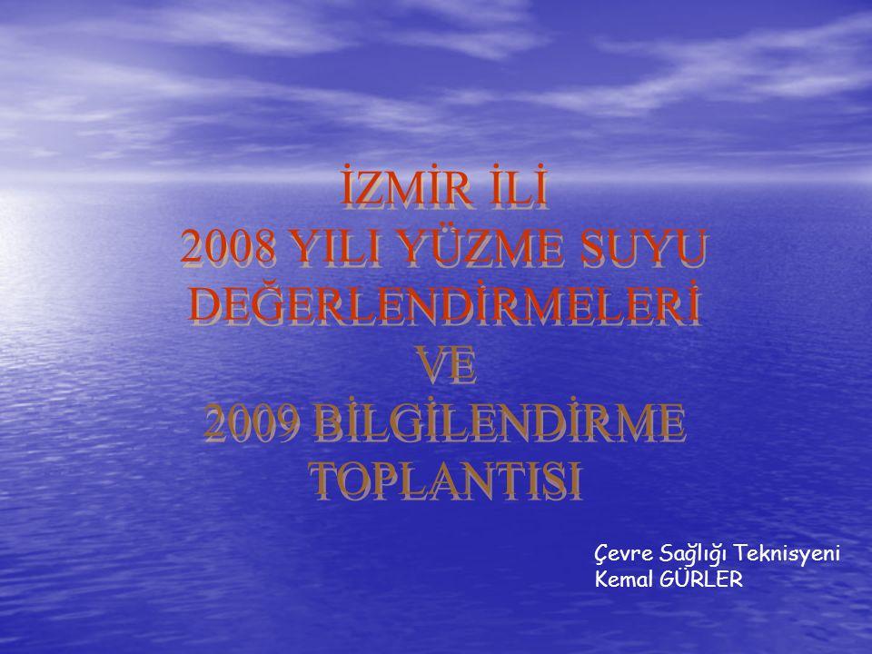 İZMİR İLİ 2008 YILI YÜZME SUYU DEĞERLENDİRMELERİ VE 2009 BİLGİLENDİRME TOPLANTISI Çevre Sağlığı Teknisyeni Kemal GÜRLER