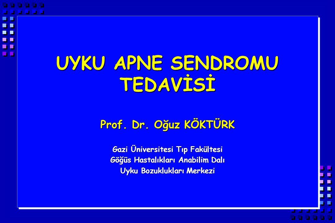UYKU APNE SENDROMU TEDAVİSİ Prof. Dr. Oğuz KÖKTÜRK Gazi Üniversitesi Tıp Fakültesi Göğüs Hastalıkları Anabilim Dalı Uyku Bozuklukları Merkezi