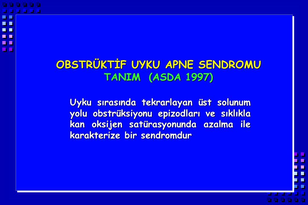 OBSTRÜKTİF UYKU APNE SENDROMU TANIM (ASDA 1997) Uyku sırasında tekrarlayan üst solunum yolu obstrüksiyonu epizodları ve sıklıkla kan oksijen satürasyo