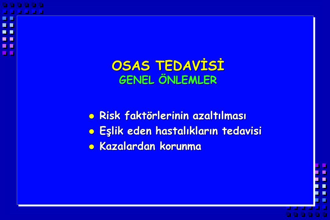 OSAS TEDAVİSİ GENEL ÖNLEMLER l Risk faktörlerinin azaltılması l Eşlik eden hastalıkların tedavisi l Kazalardan korunma