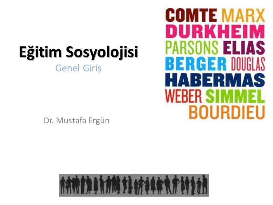 Eğitim Sosyolojisi Eğitim Sosyolojisi Genel Giriş Dr. Mustafa Ergün