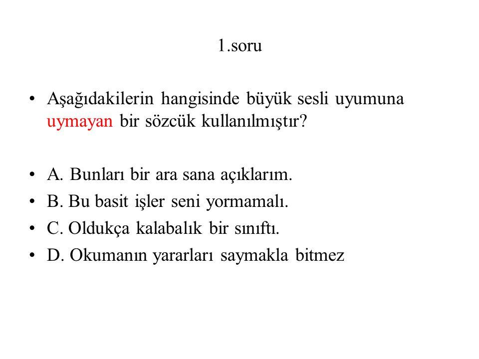 27.soru Aşağıdaki cümlelerin hangisinde ünsüz yumuşamasına uğrayan bir kelime yoktur.