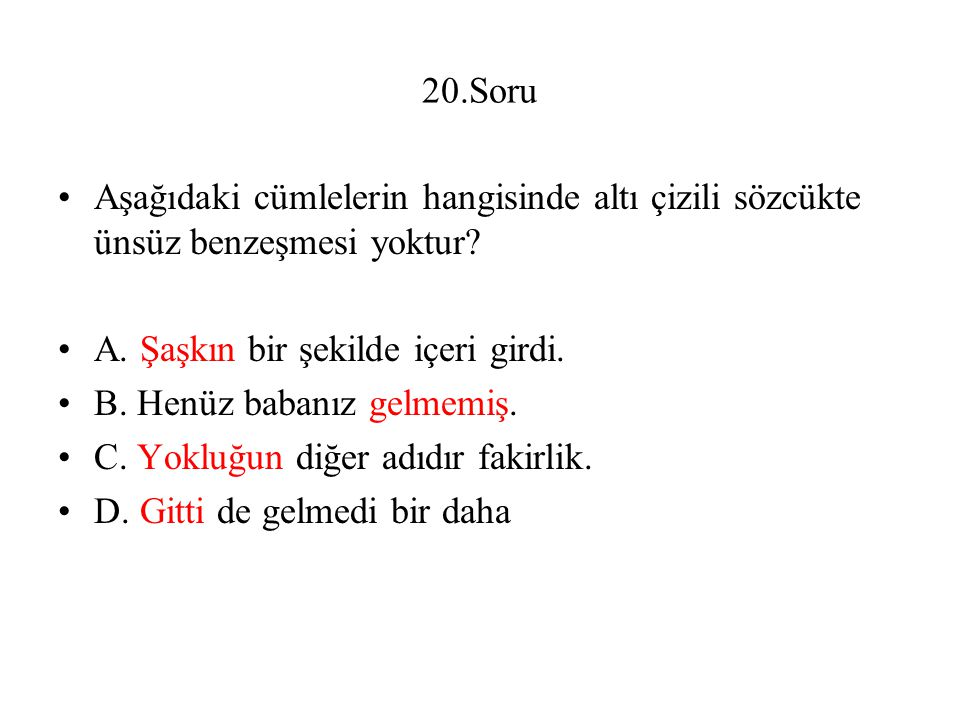 20.Soru Aşağıdaki cümlelerin hangisinde altı çizili sözcükte ünsüz benzeşmesi yoktur.