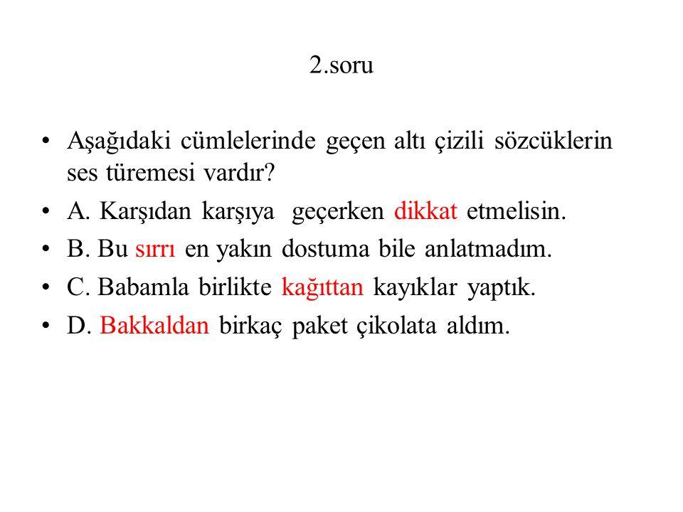 2.soru Aşağıdaki cümlelerinde geçen altı çizili sözcüklerin ses türemesi vardır.