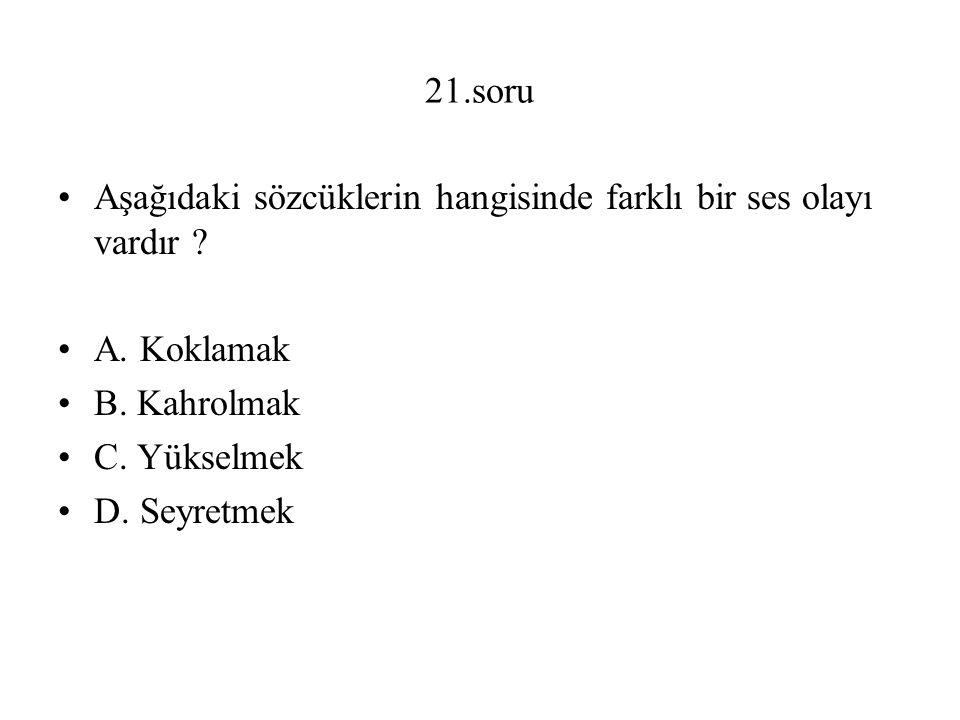 21.soru Aşağıdaki sözcüklerin hangisinde farklı bir ses olayı vardır .