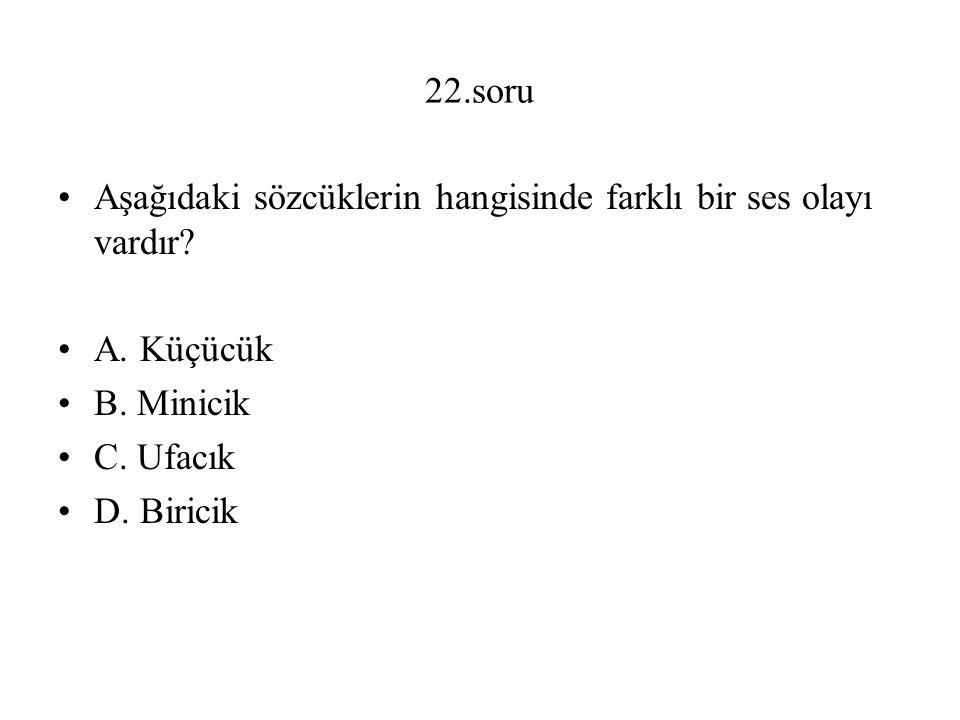 22.soru Aşağıdaki sözcüklerin hangisinde farklı bir ses olayı vardır.