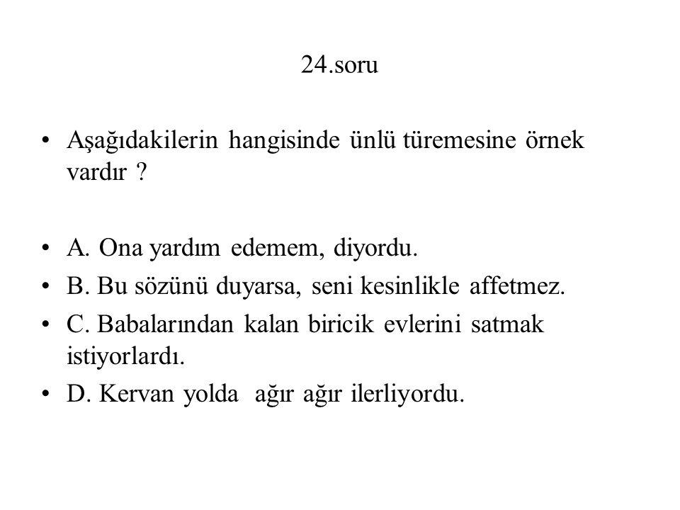 24.soru Aşağıdakilerin hangisinde ünlü türemesine örnek vardır .