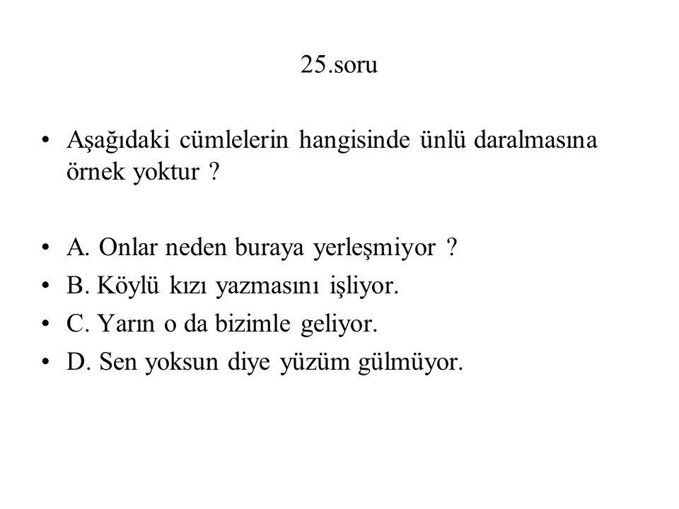 25.soru Aşağıdaki cümlelerin hangisinde ünlü daralmasına örnek yoktur .