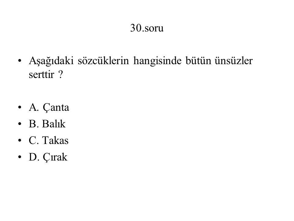 30.soru Aşağıdaki sözcüklerin hangisinde bütün ünsüzler serttir .