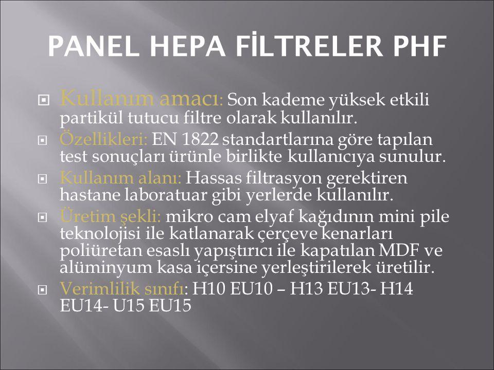 PANEL HEPA F İ LTRELER PHF  Kullanım amacı : Son kademe yüksek etkili partikül tutucu filtre olarak kullanılır.  Özellikleri: EN 1822 standartlarına