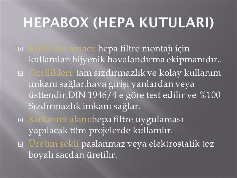 HEPABOX (HEPA KUTULARI)  Kullanım amacı: hepa filtre montajı için kullanılan hijyenik havalandırma ekipmanıdır..  Özellikleri: tam sızdırmazlık ve k
