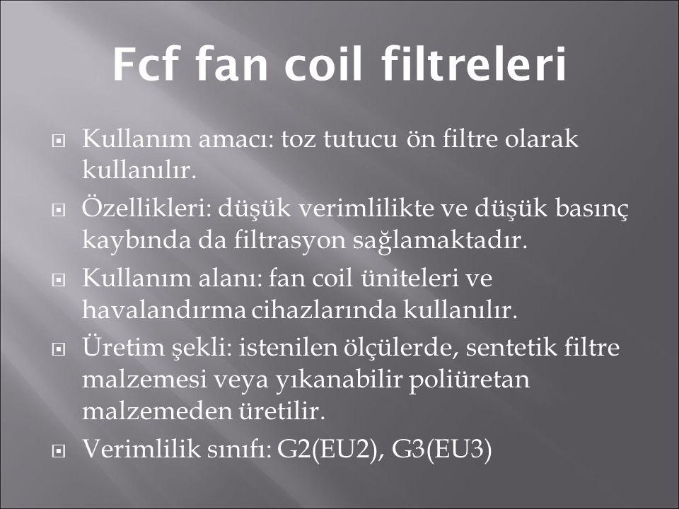 Fcf fan coil filtreleri  Kullanım amacı: toz tutucu ön filtre olarak kullanılır.  Özellikleri: düşük verimlilikte ve düşük basınç kaybında da filtra