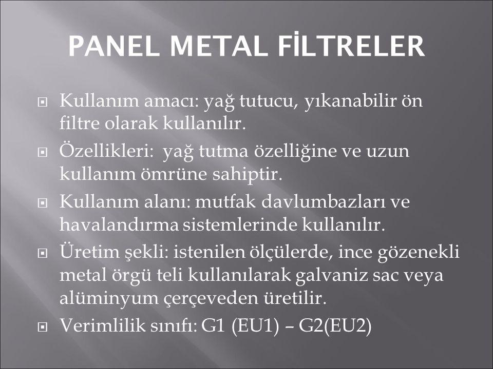 PANEL METAL F İ LTRELER  Kullanım amacı: yağ tutucu, yıkanabilir ön filtre olarak kullanılır.  Özellikleri: yağ tutma özelliğine ve uzun kullanım öm